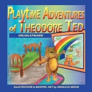 Playtime Adventures of Theodore Ted by Orlon Atwarie