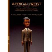 Africa and the West: A Documentary History: From Colonialism to Independence, 1875 to the Present Volume 2 by William H. Worger