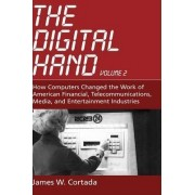 The Digital Hand: How Computers Changed the Work of American Financial, Telecommunications, Media, and Entertainment Industries by James W. Cortada