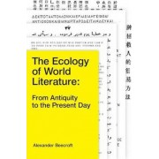 An Ecology of World Literature: From Antiquity to the Present Day by Alexander Beecroft