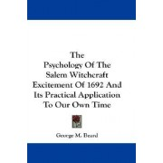 The Psychology of the Salem Witchcraft Excitement of 1692 and Its Practical Application to Our Own Time by George M Beard