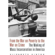 From the War on Poverty to the War on Crime by Elizabeth Hinton