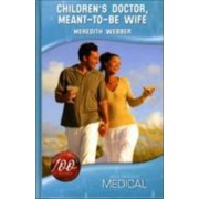 Children's Doctor, Meant-to-Be Wife by Meredith Webber