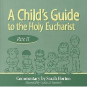A Child's Guide to the Holy Eucharist, Rite II by Sarah Horton