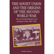 The Soviet Union and the Origins of the Second World War by Geoffrey C. Roberts