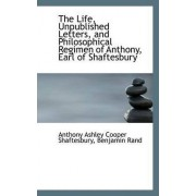 The Life, Unpublished Letters, and Philosophical Regimen of Anthony, Earl of Shaftesbury by Anthony Ashley Cooper Shaftesbury