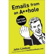 Emails from an A**hole by John Lindsay