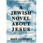 A Jewish Novel about Jesus by Rolf Gompertz