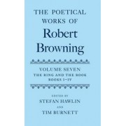 The Poetical Works of Robert Browning: Volume VII. The Ring and the Book, Books I-IV by Robert Browning