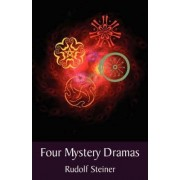 Four Mystery Dramas: Portal of Initiation. The Soul's Probation. The Guardian of the Threshold. The Soul's Awakening by Rudolf Steiner