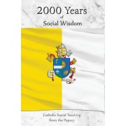 2000 Years of Social Wisdom: Catholic Social Teaching from the Papacy