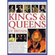 The Illustrated Encyclopedia of the Kings & Queens of Britain by Charles Phillips