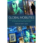 Global Mobilities: Refugees, Exiles and Immigrants in Museums and Archives