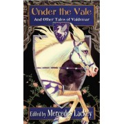 Under the Vale and Other Tales of Valdemar by Mercedes Lackey