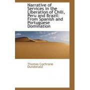 Narrative of Services in the Liberation of Chili, Peru and Brazil by Thomas Cochrane Dundonald Ear