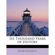 Six Thousand Years of History by Edgar Sanderson