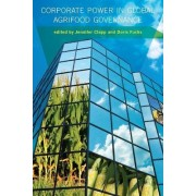 Corporate Power in Global Agrifood Governance by Jennifer Clapp