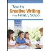 Teaching Creative Writing in the Primary School by Julie Maclusky