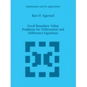 Focal Boundary Value Problems for Differential and Difference Equations by Ravi P. Agarwal