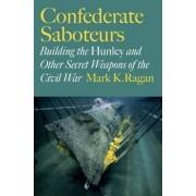 Confederate Saboteurs by Mark K. Ragan