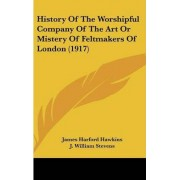 History of the Worshipful Company of the Art or Mistery of Feltmakers of London (1917) by James Harford Hawkins