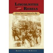 Lincolnites and Rebels by Robert Tracy McKenzie