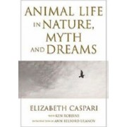 Animal Life in Nature, Myth and Dreams by Elizabeth Caspari