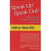 Speak Up! Speak Out!: Acting Techniques That Make Public Speaking Fun and Fearless! by Kathryn Marie Bild