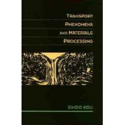 Transport Phenomena in Materials Processing by Sindo Kou