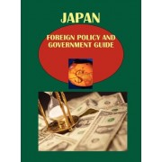 Japan Foreign Policy and Government Guide Volume 1 Strategic Information and Foreign Relations with Asian Countries by Usa Ibp Usa