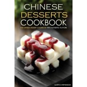 Chinese Desserts Cookbook - The Chinese Dessert Cookbook with Authentic Flavors by Martha Stephenson