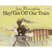 Hey! Get Off Our Train by John Burningham