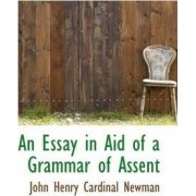 An Essay in Aid of a Grammar of Assent by John Henry Cardinal Newman