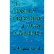 The Lonely Crossing of Juan Cabrera by J Joaquin Fraxedas