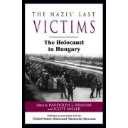 The Nazis' Last Victims by Randolph L. Braham