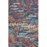 Composers on Composing for Band by Mark Camphouse