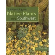 Landscaping with Native Plants of the Southwest by George O. Miller