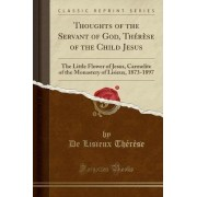 Thoughts of the Servant of God, Therese of the Child Jesus by De Lisieux Therese