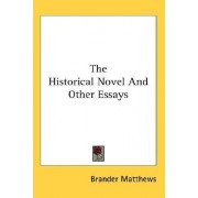 The Historical Novel and Other Essays by Brander Matthews