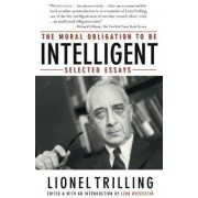 The Moral Obligation to Be Intelligent by Professor Lionel Trilling