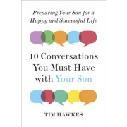 Ten Conversations You Must Have with Your Son: Preparing Our Sons for a Happy and Successful Life