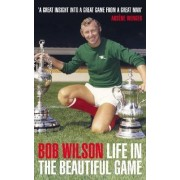Life in the Beautiful Game by Bob Wilson