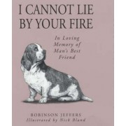 I Cannot Lie by Your Fire by Robinson Jeffers