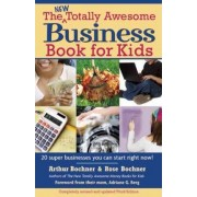 The New Totally Awesome Business Book for Kids (and Their Parents) by Arthur Bochner