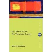 Key Writers on Art: The Twentieth Century by Chris Murray