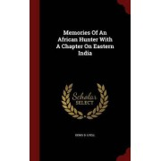 Memories of an African Hunter with a Chapter on Eastern India by Denis D Lyell