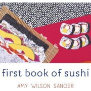 First Book of Sushi by Amy Wilson Sanger