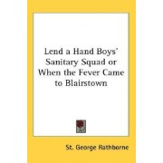 Lend a Hand Boys' Sanitary Squad or When the Fever Came to Blairstown by St George Rathborne