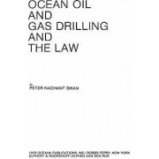 Ocean Oil and Gas Drilling and the Law by P.N. Swan
