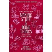 Making Stuff & Doing Things (4th Edition) by Kyle Bravo